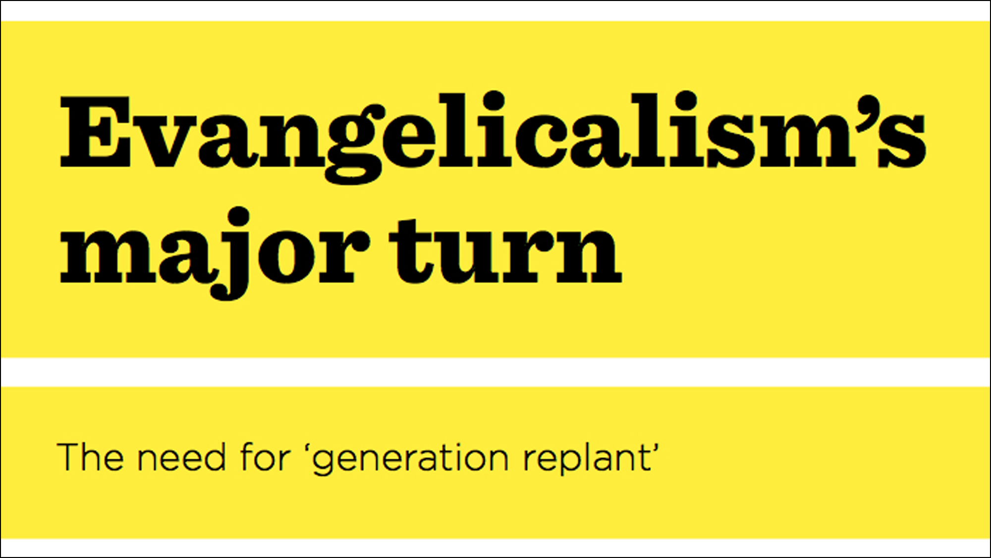 Evangelicalism's major turn: the need for 'generation replant'