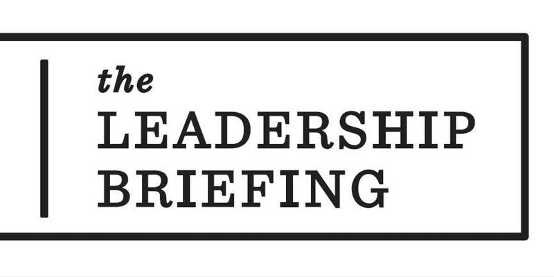 The Leadership Briefing
