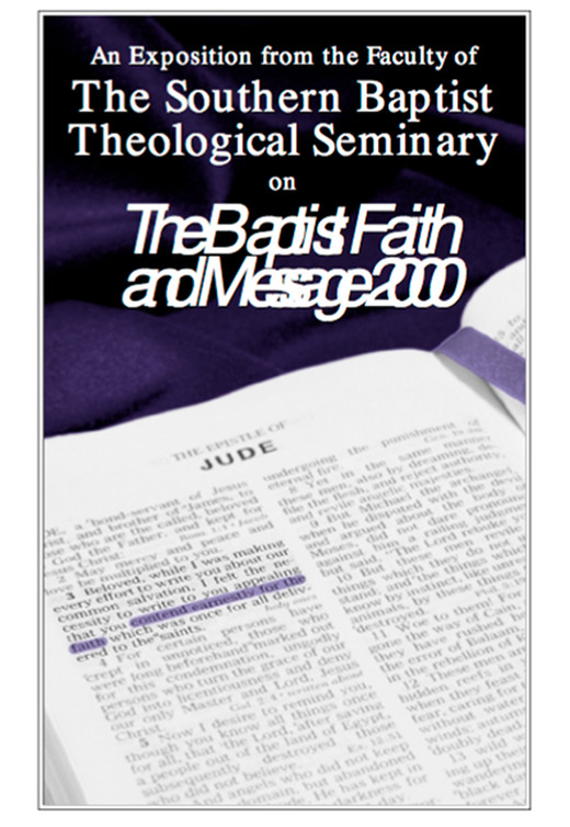 An Exposition from the Faculty of The Southern Baptist Theological Seminary on The Baptist Faith and Message 2000
