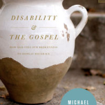 Book Recommendation: 'Disability and the Gospel: How God Uses Our Brokenness to Display His Grace' by Michael S. Beates