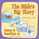 A New Children's Book: 'God's Big Story: Salvation History for Kids' by Jim Hamilton