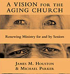 Book Review: 'A Vision for the Aging Church: Renewing Ministry for and by Seniors' by James M. Houston and Michael Parker