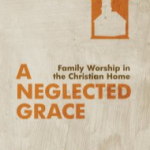 Book Review: 'A Neglected Grace: Family Worship in the Christian Home' by Jason Helopoulos