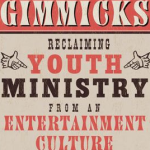 Book Review – 'Giving Up Gimmicks: Reclaiming Youth Ministry from an Entertainment Culture' by Brian Crosby