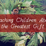 Teaching Children About the Greatest Gift