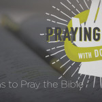 Six Reasons to Pray the Bible